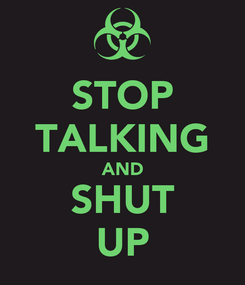 Poster: STOP TALKING AND SHUT UP