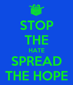 Poster: STOP THE HATE SPREAD THE HOPE