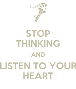 Poster: STOP THINKING AND LISTEN TO YOUR HEART