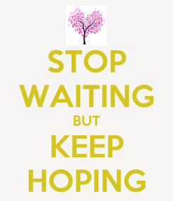 Poster: STOP WAITING BUT KEEP HOPING