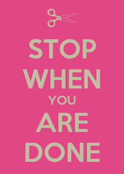 Poster: STOP WHEN YOU ARE DONE