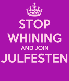 Poster: STOP WHINING AND JOIN JULFESTEN