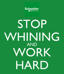 Poster: STOP WHINING AND WORK HARD