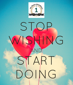 Poster: STOP WISHING AND START DOING