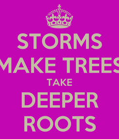 Poster: STORMS MAKE TREES TAKE DEEPER ROOTS