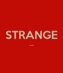 Poster:  STRANGE ....