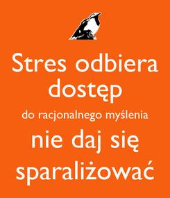Poster: Stres odbiera dostęp do racjonalnego myślenia nie daj się sparaliżować