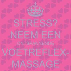 Poster: STRESS? NEEM EEN ONTSPANNENDE VOETREFLEX- MASSAGE