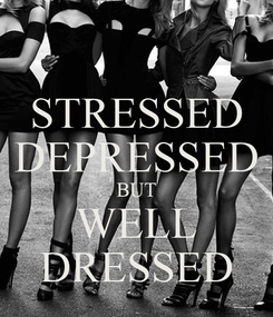 Poster: STRESSED DEPRESSED BUT WELL DRESSED