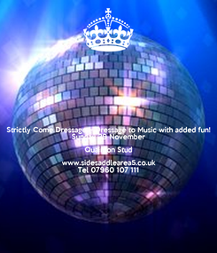 Poster: Strictly Come Dressage ~ Dressage to Music with added fun! Sunday 29 November Quainton Stud www.sidesaddlearea5.co.uk Tel 07960 107 111