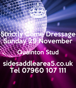 Poster: Strictly Come Dressage Sunday 29 November Quainton Stud sidesaddlearea5.co.uk Tel 07960 107 111