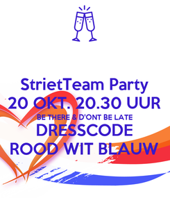 Poster: StrietTeam Party 20 OKT. 20.30 UUR BE THERE & D'ONT BE LATE DRESSCODE ROOD WIT BLAUW