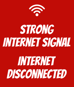 Poster: Strong Internet Signal  Internet Disconnected
