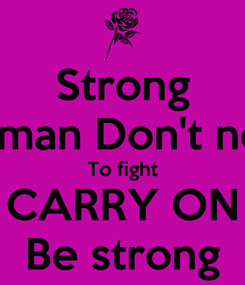 Poster: Strong Woman Don't need To fight CARRY ON Be strong