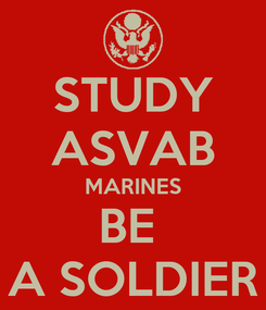 Poster: STUDY ASVAB MARINES BE  A SOLDIER