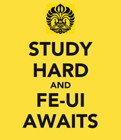 Poster: STUDY HARD AND FE-UI AWAITS