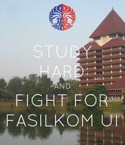 Poster: STUDY HARD AND FIGHT FOR FASILKOM UI