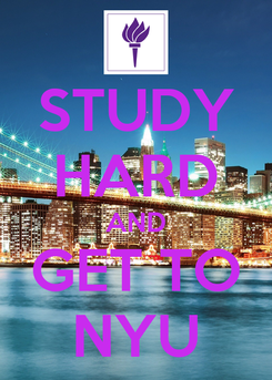 Poster: STUDY HARD AND GET TO NYU