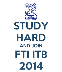 Poster: STUDY HARD AND JOIN FTI ITB 2014