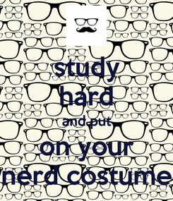 Poster: study hard and put on your nerd costume