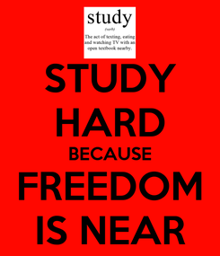 Poster: STUDY HARD BECAUSE FREEDOM IS NEAR