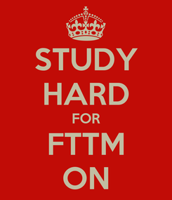Poster: STUDY HARD FOR FTTM ON