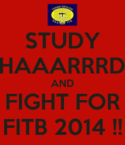 Poster: STUDY HHAAARRRDD AND FIGHT FOR FITB 2014 !!