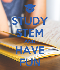 Poster: STUDY STEM AND HAVE FUN