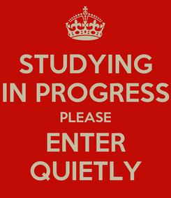 Poster: STUDYING IN PROGRESS PLEASE ENTER QUIETLY