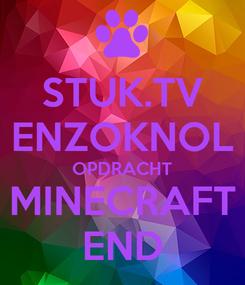 Poster: STUK.TV ENZOKNOL OPDRACHT MINECRAFT END