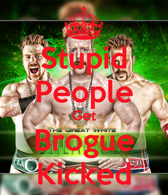 Poster: Stupid People Get Brogue Kicked