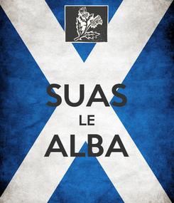 Poster:  SUAS LE ALBA