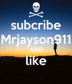 Poster: subcribe Mrjayson911 AND like