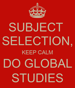 Poster: SUBJECT  SELECTION, KEEP CALM DO GLOBAL STUDIES