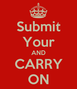 Poster: Submit Your AND CARRY ON