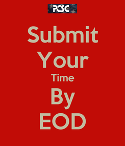 Poster: Submit Your Time By EOD