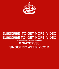 Poster: SUBSCRIBE  TO GET MORE  VIDEO SUBSCRIBE TO  GET MORE  VIDEO DJERICISNGO  YOUTUBE CHANNEL 0764202538 SINGOERIC.WEEBLY.COM