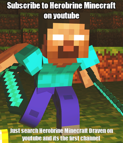 Poster: Subscribe to Herobrine Minecraft on youtube Just search Herobrine Minecraft Draven on youtube and its the first channel