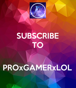 Poster: SUBSCRIBE TO   PROxGAMERxLOL
