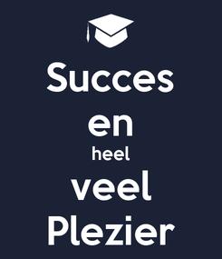 Poster: Succes en heel veel Plezier