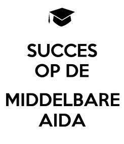 Poster: SUCCES OP DE  MIDDELBARE AIDA