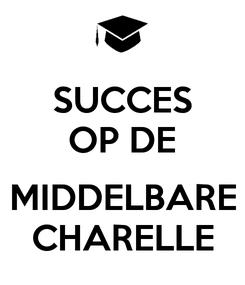 Poster: SUCCES OP DE  MIDDELBARE CHARELLE