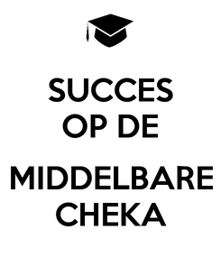 Poster: SUCCES OP DE  MIDDELBARE CHEKA