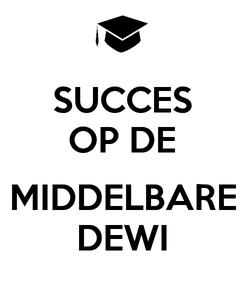 Poster: SUCCES OP DE  MIDDELBARE DEWI