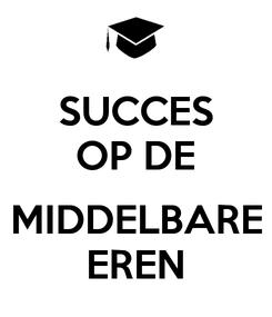 Poster: SUCCES OP DE  MIDDELBARE EREN