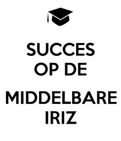 Poster: SUCCES OP DE  MIDDELBARE IRIZ