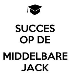 Poster: SUCCES OP DE  MIDDELBARE JACK