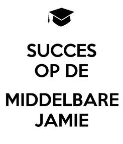 Poster: SUCCES OP DE  MIDDELBARE JAMIE