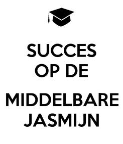 Poster: SUCCES OP DE  MIDDELBARE JASMIJN