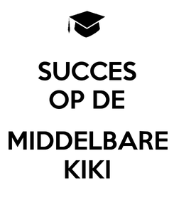 Poster: SUCCES OP DE  MIDDELBARE KIKI